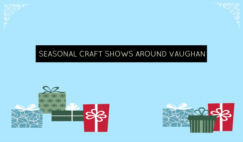 Seasonal Craft Shows in Vaughan and the GTA