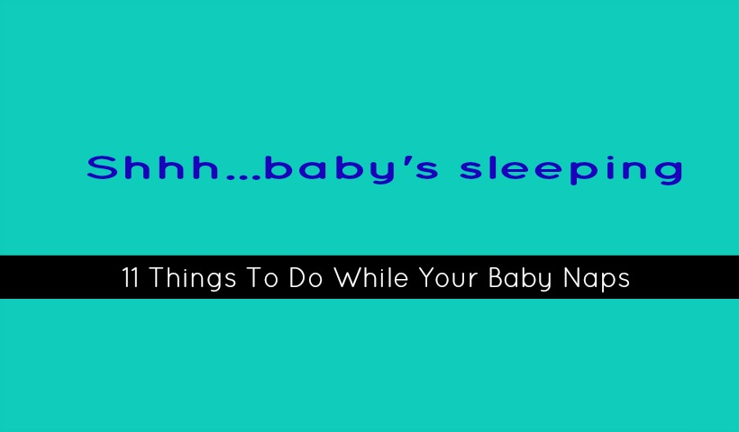 11 things to do while your baby naps