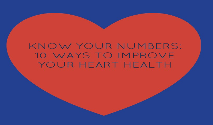 Know Your Numbers: 10 Ways To Improve Your Heart Health
